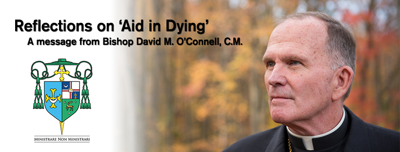 "In response to the ""Aid in Dying"" Law, going into effect August 1, 2019 in the state of New Jersey, Bishop David M. O'Connell, C.M. has shared a new reflection on the topic."