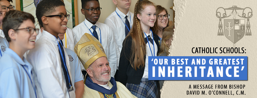 "Bishop David M. O'Connell, C.M. has shared a new message about the importance of Catholic schools, reminding us that ""Catholic schools have and do make a difference in the lives of Catholic students, and their families, and have contributed historically and mightily to the Catholic Church in our country."""