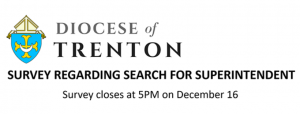 The Diocese of Trenton is currently undertaking a search for a new Superintendent of Schools and we need your help.